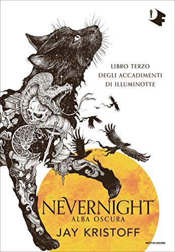 Nevernight. Alba oscura: Libro terzo degli accadimenti di Illuminotte