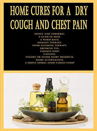 Home Cures for a Dry Cough and Chest Pain: Honey and Turmeric, A Glass of Milk, A Warm Bath, Massage Therapy, Home Steaming Therapy, Drinking Tea, Chicken Soup, Caffeine, Yogurt or Other Dairy