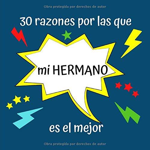 30 razones por las que mi HERMANO es el mejor: Regalo Ideal Para Hermano, Lindo Regalo en Cumpleaños, Aniversarios, Navidad o Cualquier Otra Ocasión, Libreta Para Rellenar