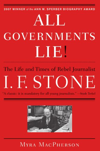 "Compare Textbook Prices for ""All Governments Lie"": The Life and Times of Rebel Journalist I. F. Stone Reprint Edition ISBN 9781416556794 by MacPherson, Myra"