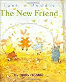 THE NEW FRIEND (Toot & Puddle, 8)