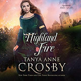 Highland Fire     Guardians of the Stone, Book 1              By:                                                                                                                                 Tanya Anne Crosby                               Narrated by:                                                                                                                                 James Gillies                      Length: 9 hrs and 37 mins     12 ratings     Overall 4.4
