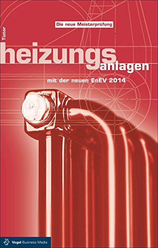 Heizungsanlagen: mit der neuen EnEV 2014 (Sanitär - Heizung - Klima)