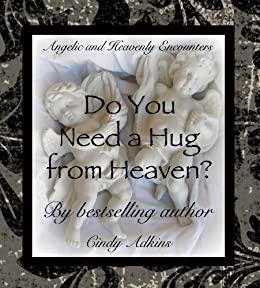 Do You Need a Hug from Heaven? (Angels, Miracles, and Guidance Series Book 2) by [Cindy Adkins]