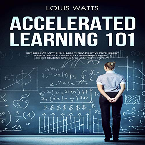 Accelerated Learning 101: Get Good at Anything in Less Time! cover art