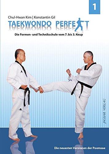 TAEKWONDO PERFEKT 1: Die Formen- und Technikschule vom 7. bis 3. Keup