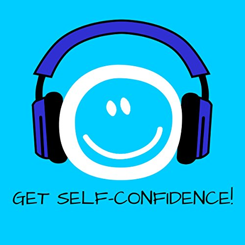 Get Self-Confidence! Boost self-esteem by Hypnosis audiobook cover art