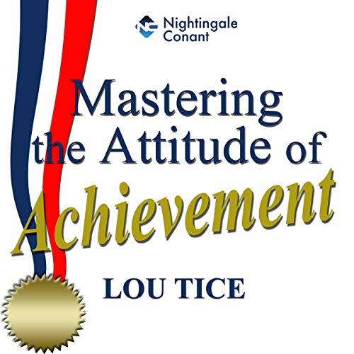 Mastering the Attitude of Achievement audiobook cover art