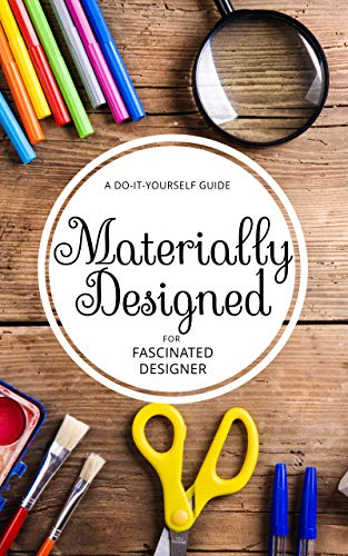 Materially Designed: A Do-it-yourself Guide For Fascinated Designer (English Edition)