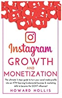 Instagram growth and monetization: The ultimate 3 steps guide to turn your social media profile into an ATM learning fundamental business & marketing skills to become the GOAT influencer!