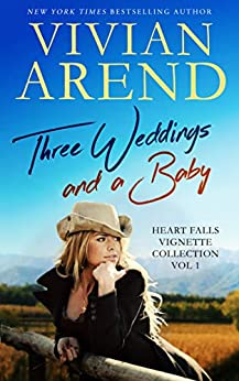 Three Weddings And A Baby: Heart Falls Vignette Collection 1 by [Vivian Arend]
