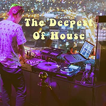The Deepest Of House