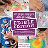 Kitchen Science Lab for Kids: EDIBLE EDITION: 52 Mouth-Watering Recipes and the Everyday Science...