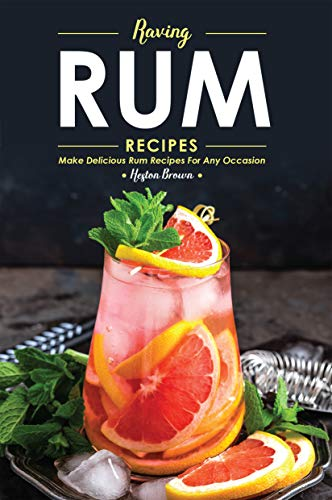 Raving Rum Recipes: Make Delicious Rum Recipes for Any Occasion (English Edition)