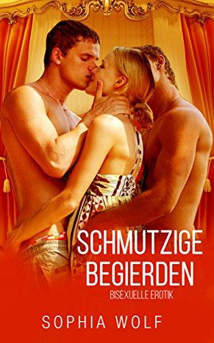 BISEXUELLE EROTIK: Schmutzige Begierden ( Erotische Liebesromane, Leidenschaft, Bisexuell, Kurzgeschichten)