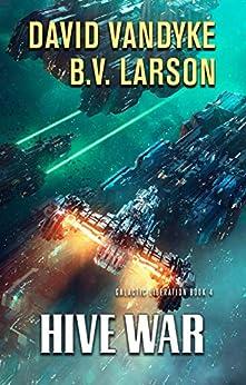 Hive War (Galactic Liberation Book 4) by [B. V. Larson, David VanDyke]