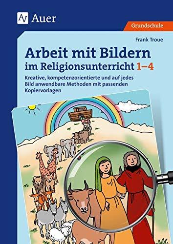 Arbeit mit Bildern im Religionsunterricht 1-4: Kreative, kompetenzorientierte und auf jedes Bild anwendbare Methoden mit passenden Kopiervorlagen (1. bis 4. Klasse)