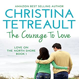 The Courage to Love     Love on the North Shore, Volume 1              By:                                                                                                                                 Christina Tetreault                               Narrated by:                                                                                                                                 Em Eldridge                      Length: 6 hrs and 42 mins     70 ratings     Overall 4.2