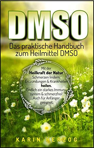 DMSO: Das praktische Handbuch zum Heilmittel DMSO: Mit der Heilkraft der Natur Schmerzen lindern, Entzündungen & Krankheiten heilen. Endlich ein starkes Immunsystem & schmerzfrei! Auch für Anfänger.