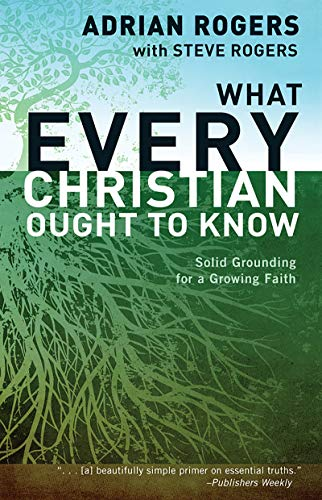 What Every Christian Ought to Know by Dr. Adrian Rogers