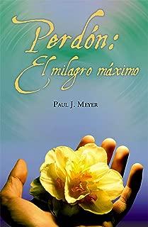 Perdón: El milagro máximo (Spanish Edition)