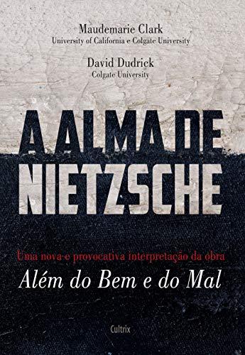A Alma de Nietzsche: Uma Nova e Provocativa Interpretação da Obra Além do Bem e do Mal