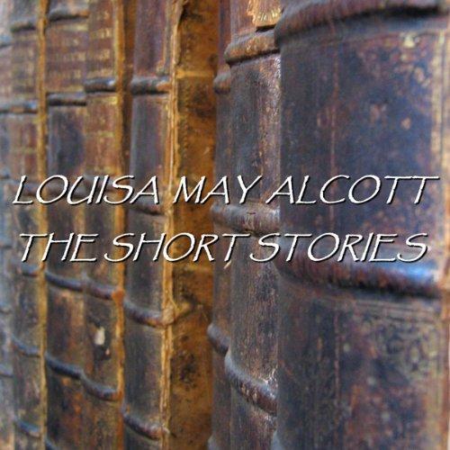 Louisa May Alcott: The Short Stories cover art