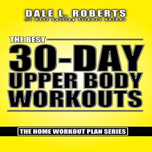 The Best 30-Day Upper Body Workouts     The Home Workout Plan Bundle              By:                                                                                                                                 Dale L. Roberts                               Narrated by:                                                                                                                                 Marcus Schweiz                      Length: 51 mins     3 ratings     Overall 5.0