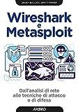 Wireshark e Metasploit: Dall'analisi di rete alle tecniche di attacco e di difesa (Hacking...