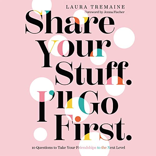 Share Your Stuff. I'll Go First. Audiobook By Laura Tremaine, Jenna Fischer - foreword cover art