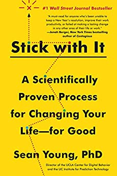 Stick with It: A Scientifically Proven Process for Changing Your Life-for Good by [Sean D. Young]