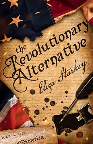 Compare Textbook Prices for The Revolutionary Alternative Alternatives  ISBN 9781735795607 by Starkey, Eliza,Starkey, Eliza