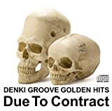 DENKI GROOVE / GOLDEN HITS~Due To Contract