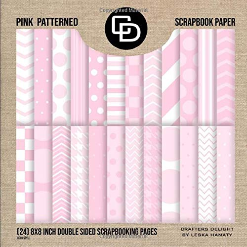 Pink Patterned Scrapbook Paper (24) 8x8 Inch Double Sided Scrapbooking Pages Book Style: Crafters Delight By Leska Hamaty Baby Girl Patterns