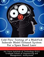 Cold Flow Testing of a Modified Subscale Model Exhaust System for a Space Based Laser by Jarrett David B. (2012-09-20) Paperback