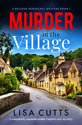 Murder in the Village: A completely unputdownable English cozy mystery (A Belinda Penshurst Mystery Book 1) by [Lisa Cutts]