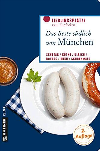 Das Beste südlich von München: Wo auch blaue Gipfel ragen (Lieblingsplätze im GMEINER-Verlag)