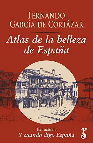 Atlas de la belleza de España : Extracto de Y cuando digo España eBook: García de Cortázar, Fernando: Amazon.es: Tienda Kindle