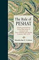 The Rule of Peshat: Jewish Constructions of the Plain Sense of Scripture and Their Christian and Muslim Contexts 900-1270 (Jewish Culture and Contexts)