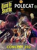 Polecat - Band in Seattle: Live Debut - Concert 202