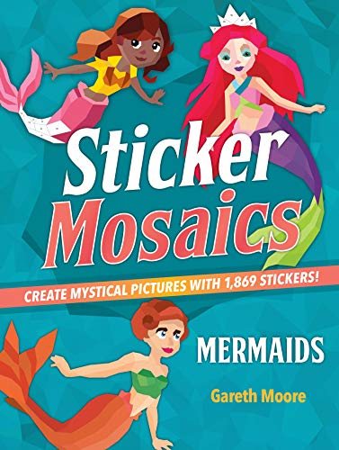Sticker Mosaics: Mermaids: Create Mystical Pictures with 1,869 Stickers!
