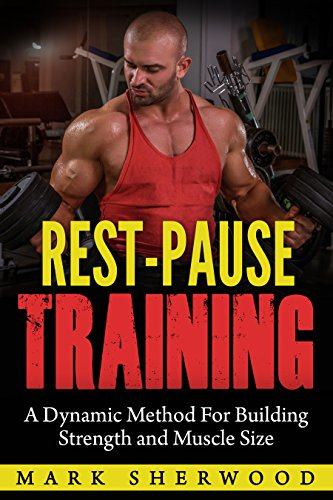 Rest Pause Training: A Dynamic Method for Building Strength and Muscle Size by [Mark Sherwood, Mark  Sherwood]