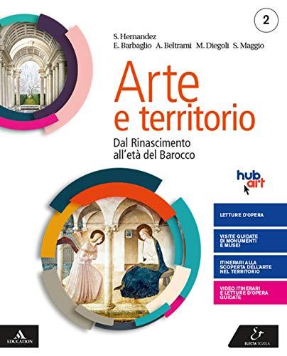 Arte e territorio. Per le Scuole superiori. Con e-book. Con espansione online. Dal Rinascimento al neoclassicismo (Vol. 2)
