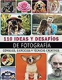 110 Ideas y Desafíos de Fotografía: 110 ejercicios, asignaciones y técnicas de fotografía creativa para que los fotógrafos inspiren, motiven y ... cámara, notas y sección de soporte de fotos