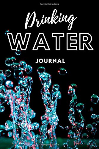 Buy Drinking Water Journal: Stay Hydrated Every Day | Keep Your Water Balance | Increase Your Energy...