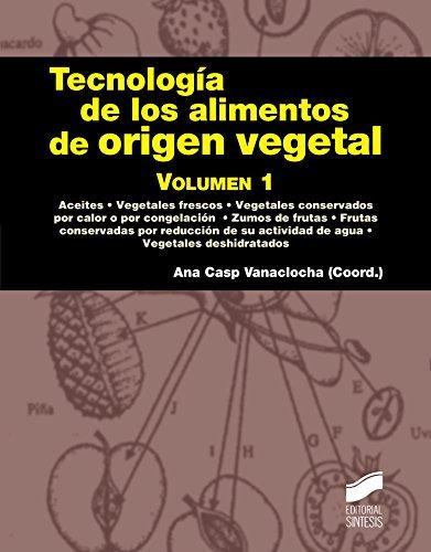 Tecnología de los alimentos de origen vegetal. Volumen 1 (Manuales científico-técnicos nº...