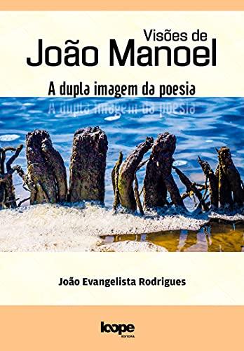 Visões de João Manoel: a dupla imagem da poesia (Portuguese Edition)
