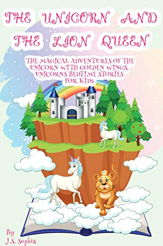 Amazon Com The Unicorn And The Lion Queen Book 1 The Magical Adventures Of Sandrila The Unicorn With Golden Wings Unicorns Bedtime Stories For Kid Ebook Sophia J S Kindle Store