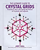 The Ultimate Guide to Crystal Grids: Transform Your Life Using the Power of Crystals and Layouts (The Ultimate Guide to..., 3)