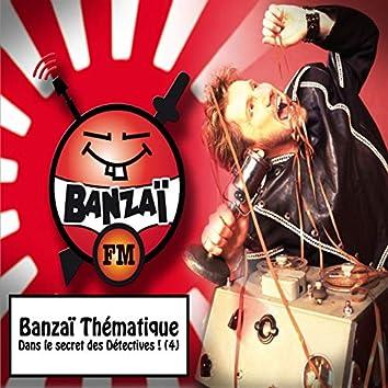 Banzai thématique : Dans le secret des détectives, vol. 4 (Banzaï FM)